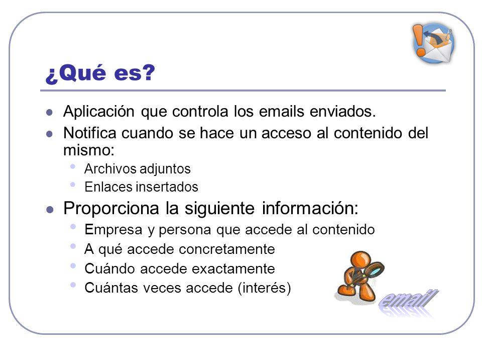 ¿Qué es? Aplicación que controla los emails enviados. Notifica cuando se hace un acceso al contenido del mismo: Archivos adjuntos Enlaces insertados P
