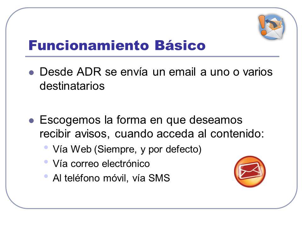 Funcionamiento Básico Desde ADR se envía un email a uno o varios destinatarios Escogemos la forma en que deseamos recibir avisos, cuando acceda al con
