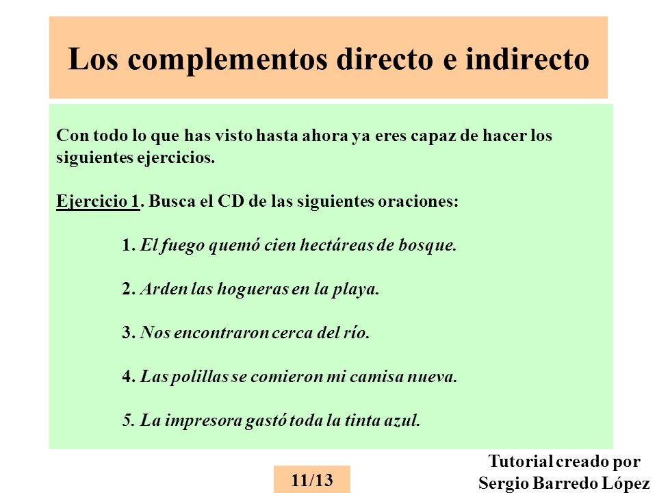 Los complementos directo e indirecto Con todo lo que has visto hasta ahora ya eres capaz de hacer los siguientes ejercicios.