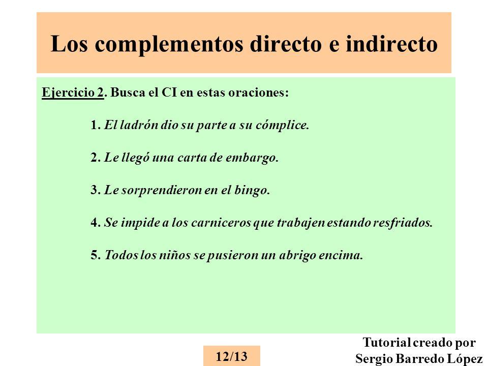 Los complementos directo e indirecto Ejercicio 2.Busca el CI en estas oraciones: 1.