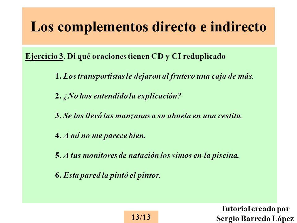 Los complementos directo e indirecto Ejercicio 3.Di qué oraciones tienen CD y CI reduplicado 1.