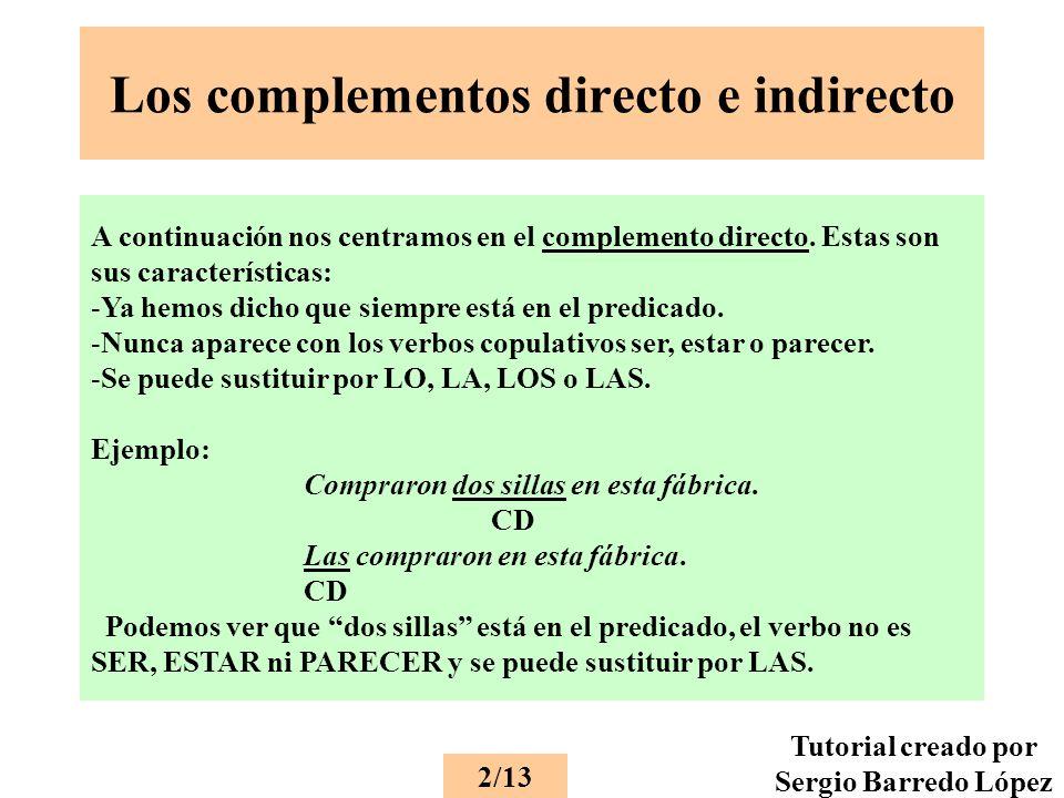 Los complementos directo e indirecto A continuación nos centramos en el complemento directo.