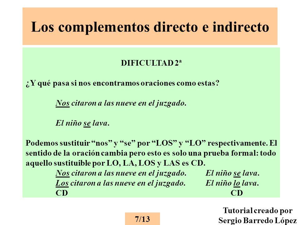 Los complementos directo e indirecto DIFICULTAD 2ª ¿Y qué pasa si nos encontramos oraciones como estas.
