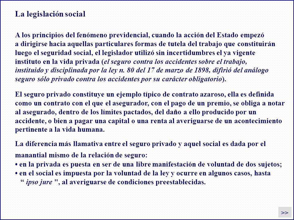 La legislación social >> A los principios del fenómeno previdencial, cuando la acción del Estado empezó a dirigirse hacia aquellas particulares formas