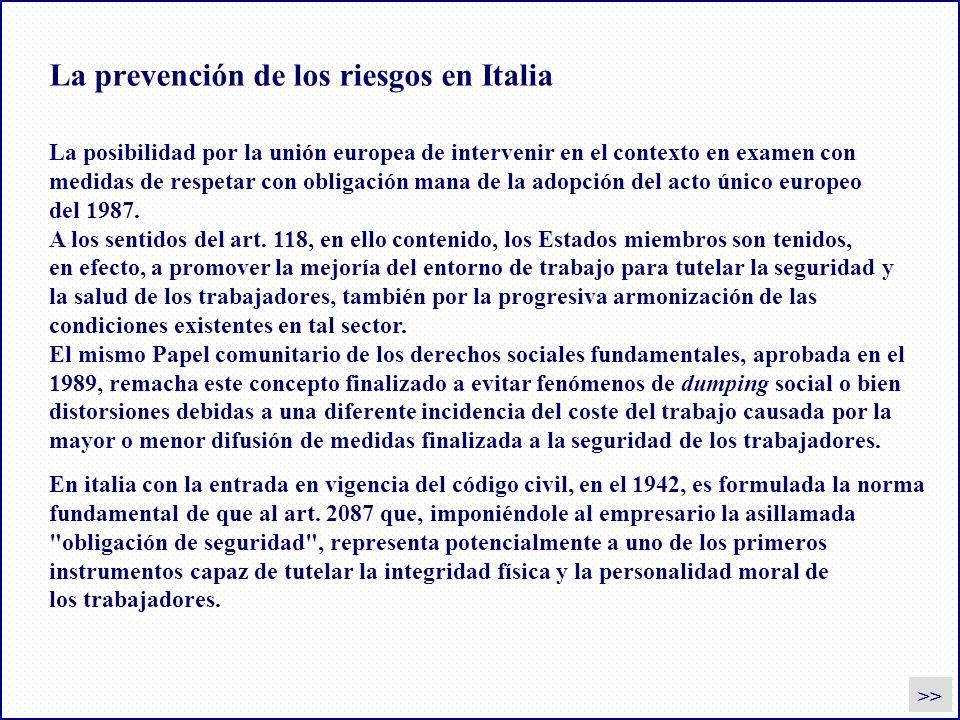 La prevención de los riesgos en Italia En italia con la entrada en vigencia del código civil, en el 1942, es formulada la norma fundamental de que al