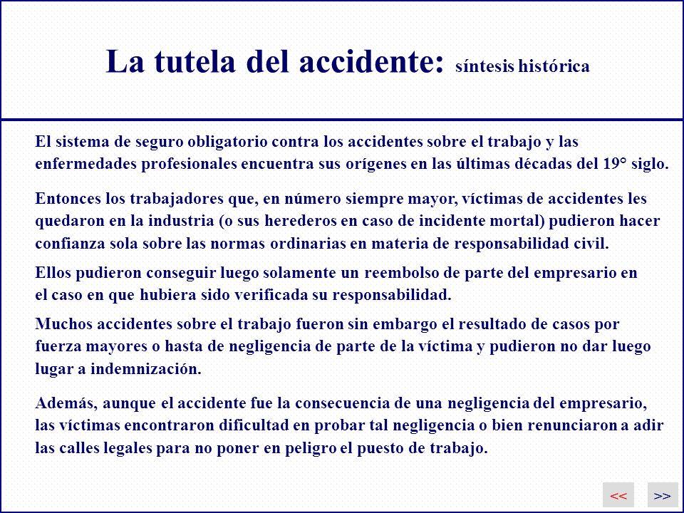 La tutela del accidente: síntesis histórica Además, aunque el accidente fue la consecuencia de una negligencia del empresario, las víctimas encontraro