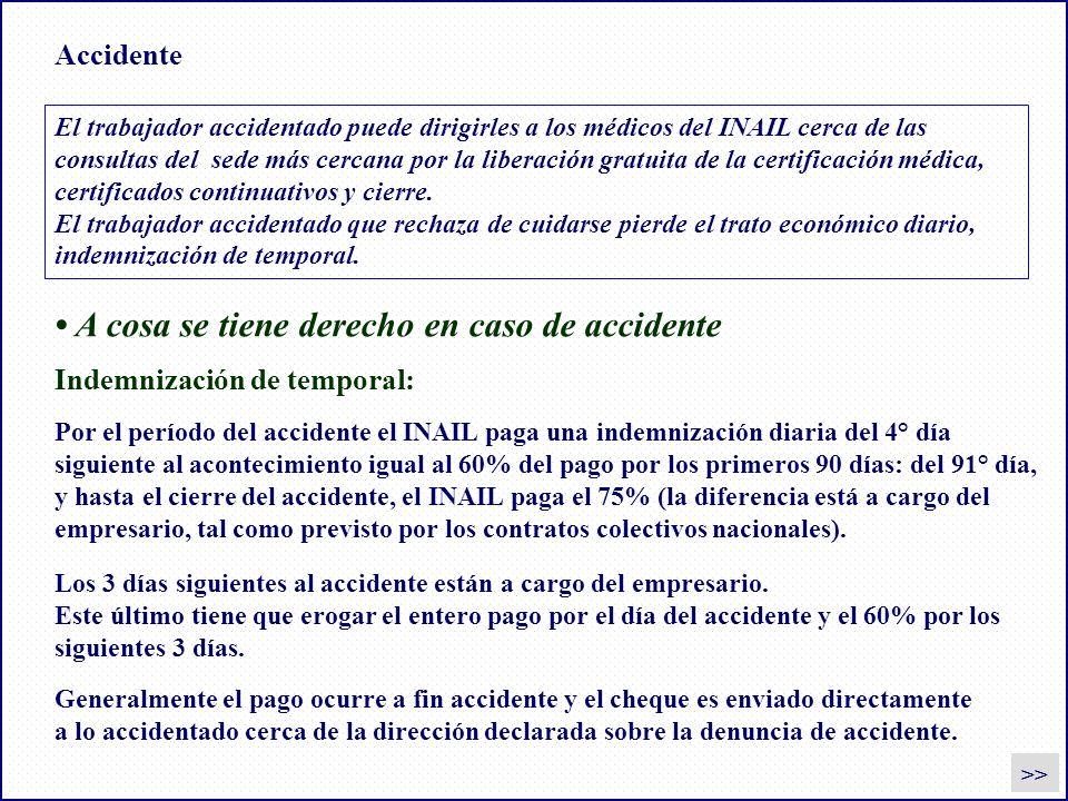Accidente Indemnización de temporal: Por el período del accidente el INAIL paga una indemnización diaria del 4° día siguiente al acontecimiento igual