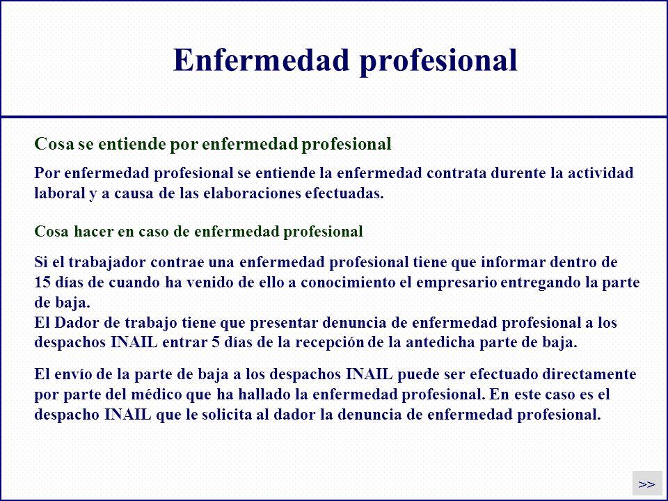 Enfermedad profesional Si el trabajador contrae una enfermedad profesional tiene que informar dentro de 15 días de cuando ha venido de ello a conocimi