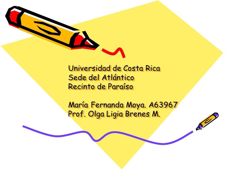 Universidad de Costa Rica Sede del Atlántico Recinto de Paraíso María Fernanda Moya.
