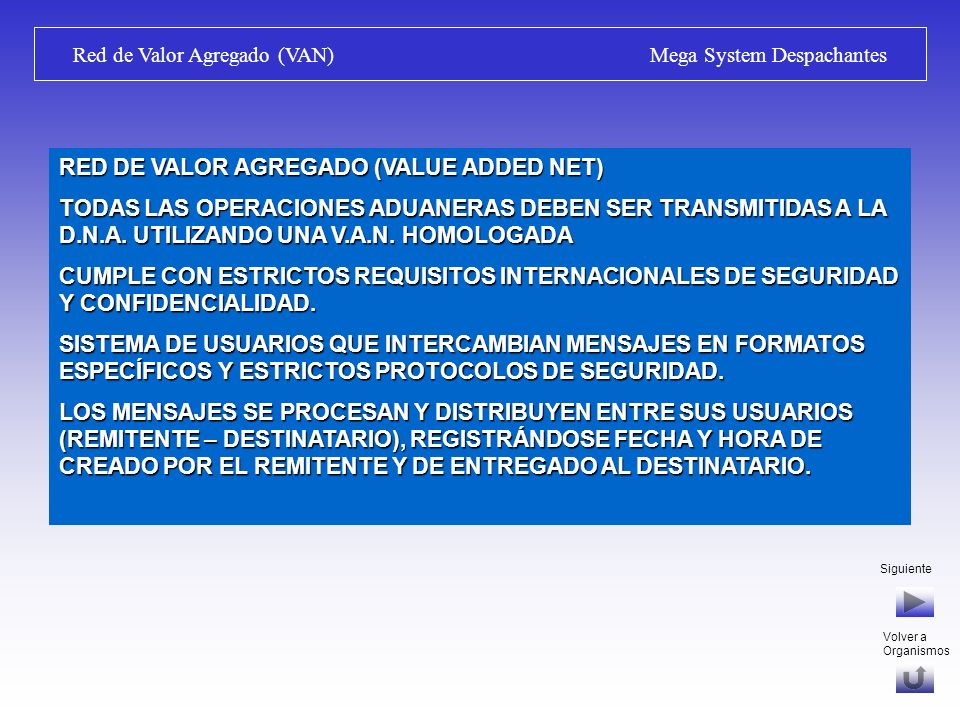 Siguiente Red de Valor Agregado (VAN) Mega System Despachantes RED DE VALOR AGREGADO (VALUE ADDED NET) TODAS LAS OPERACIONES ADUANERAS DEBEN SER TRANSMITIDAS A LA D.N.A.