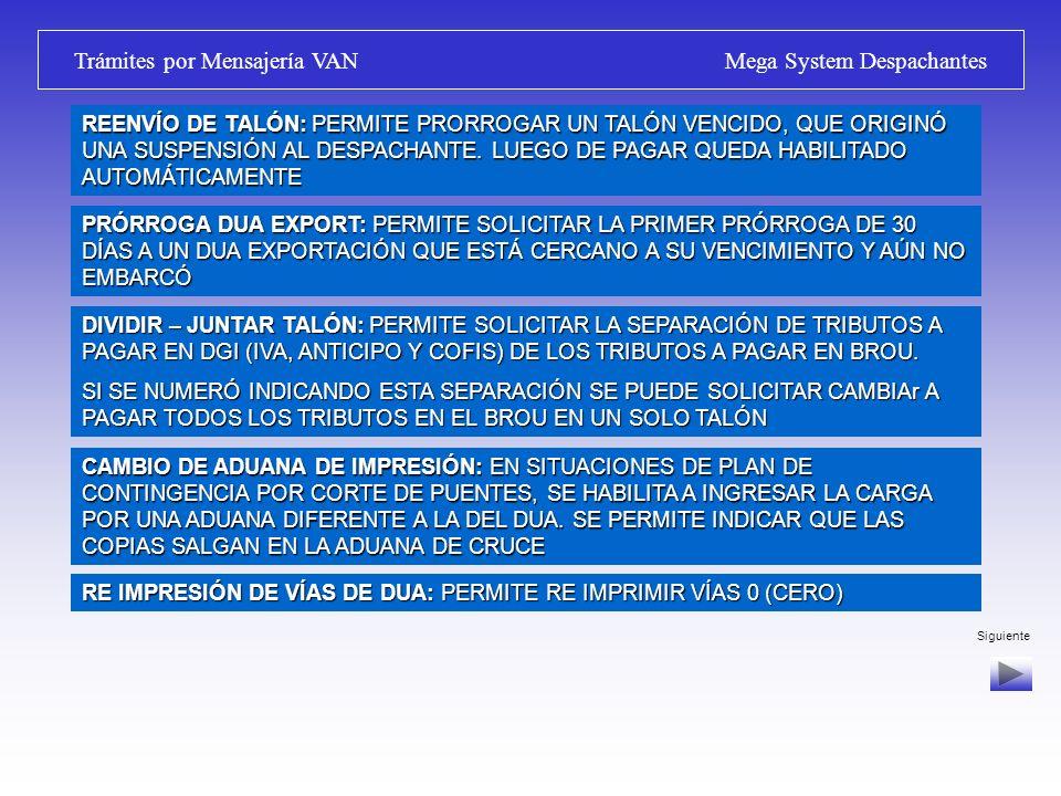 Siguiente Mesa de Entrada Virtual Mega System Despachantes APLICACIONES: SE HABILITARON LAS SIGUIENTES APLICACIONES: MODIFICACIÓN DE DUA: SE PERMITEN ALGUNAS MODIFICACIONES A UN DUA NUMERADO, ANTES DE TENER ASIGNADO CANAL, MEDIANTE UN MENSAJE DE CORRECIÓN CORRELACIÓN DE DUA IMPORTACIÓN: SE NUMERAN INDICANDO ESTA OPCIÓN Y SE REALIZA UN ENVÍO INDICANDO LOS DUAS QUE SE PRETENDE VERIFICAR EN FORMA CONJUNTA.