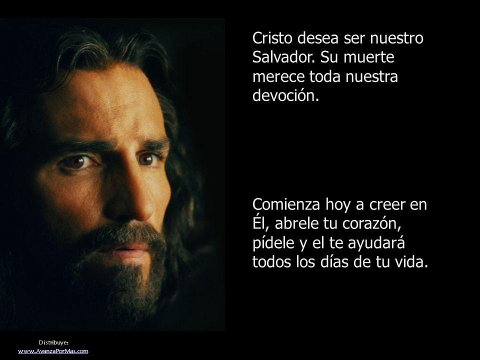Distribuye: www.AvanzaPorMas.com Cristo desea ser nuestro Salvador.