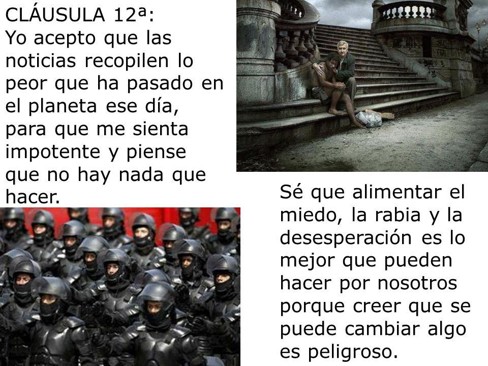 CLÁUSULA 11ª: Yo acepto que los medios de comunicación estén concentrados en las manos de grandes poderes económicos, puesto que sé que harán un buen