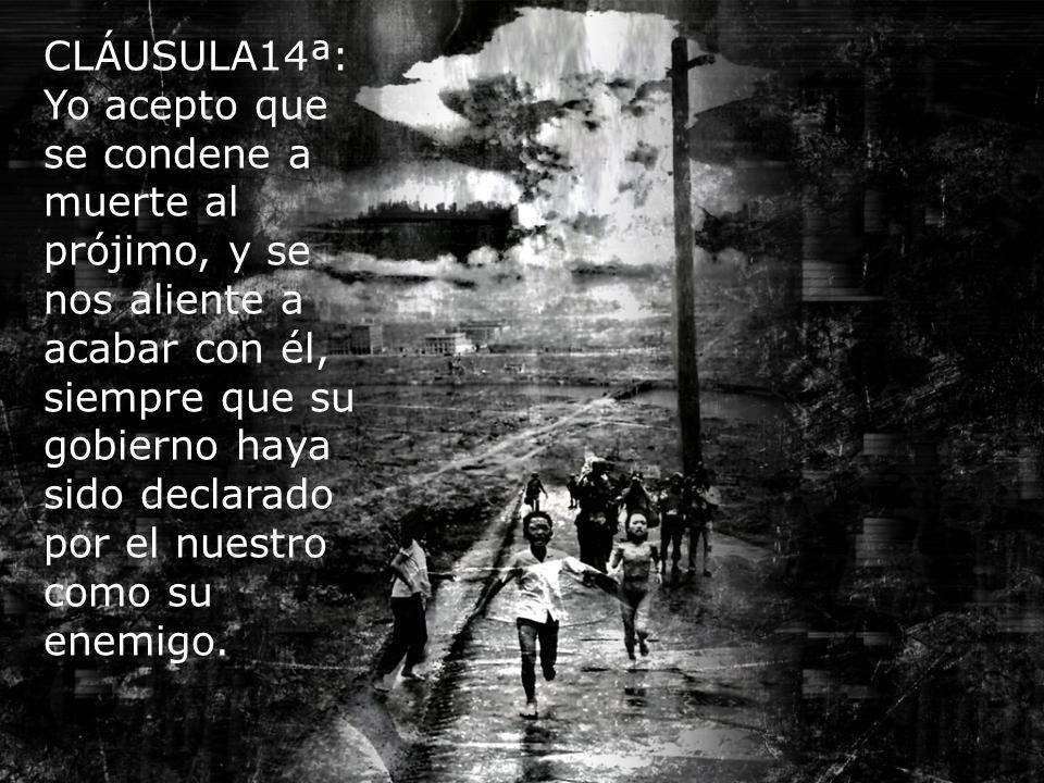 CLÁUSULA 13ª: Yo acepto las versiones de los acontecimientos que me dan los medios y apoyo todas las divisiones entre seres humanos que me quieran con