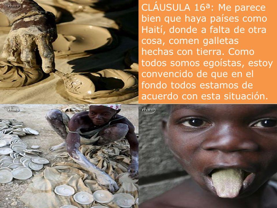 CLÁUSULA 15ª: Yo acepto que se desechen toneladas de comida para que no bajen los precios internacionales. Me parece mejor que ofrecérselos a los cien