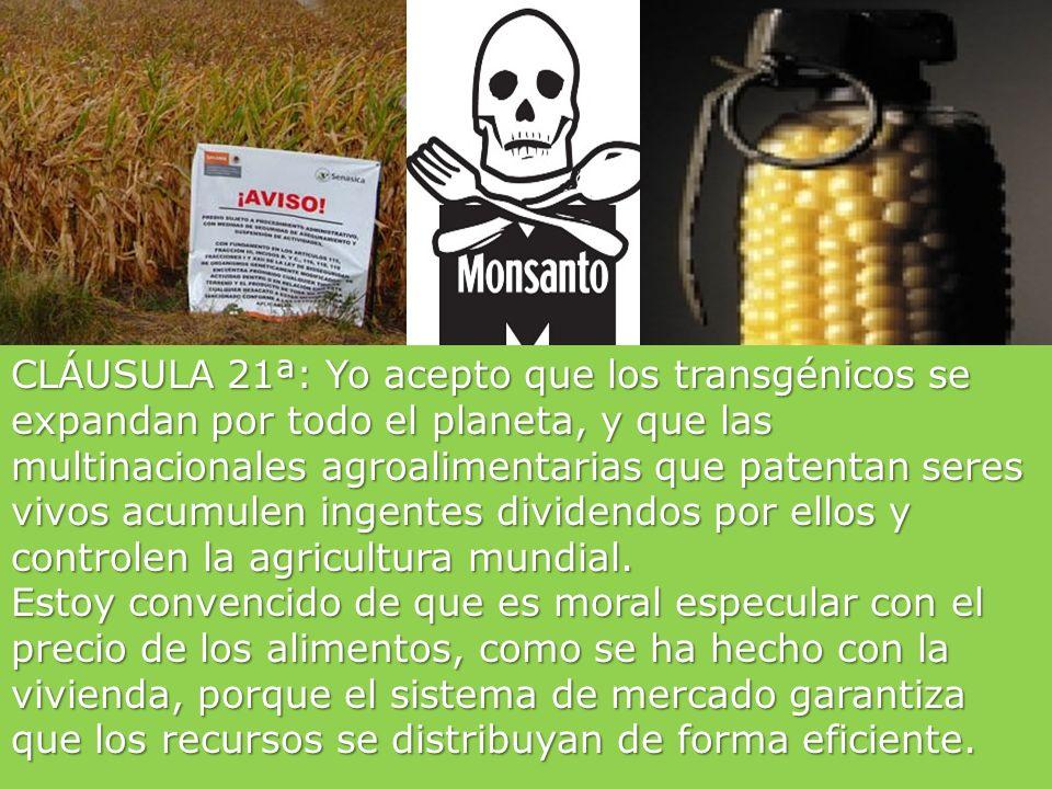 CLÁUSULA 20ª: Yo acepto que los vegetales que ingiero hayan recibido pesticidas y herbicidas tóxicos para mi salud, siempre que no usen demasiado. Yo