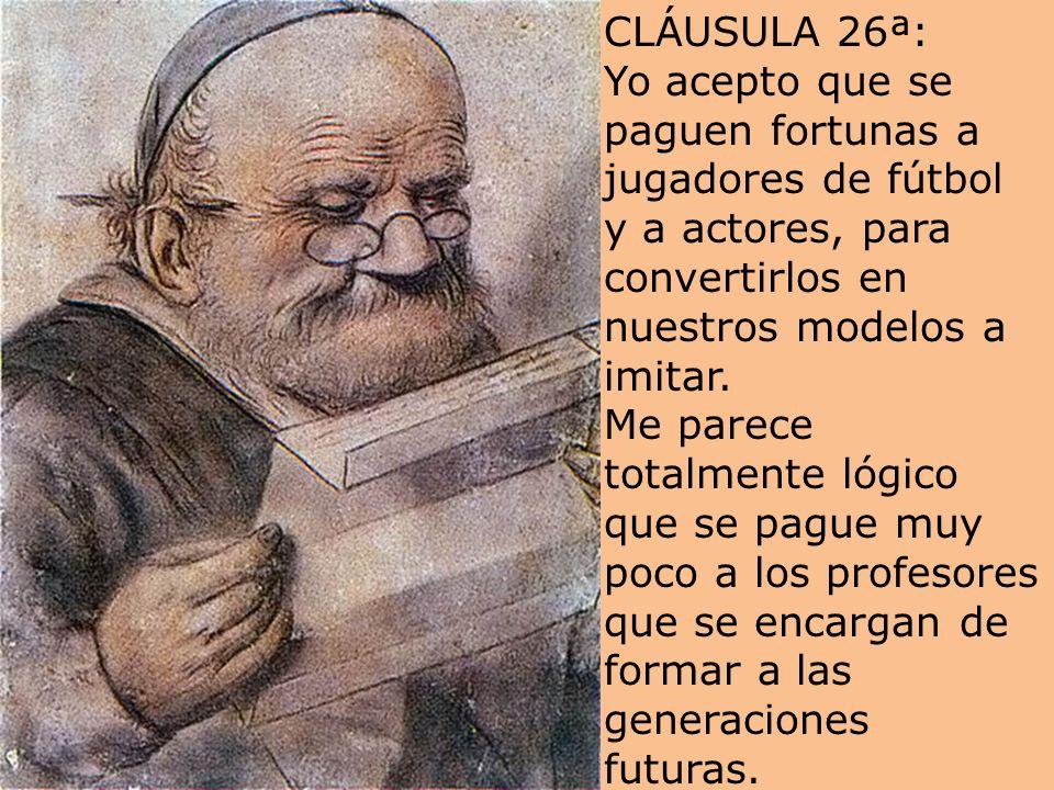 CLÁUSULA 25ª: Yo acepto que el valor de una persona dependa de su capacidad para generar dinero y de si aparece o no en la tele. Tomaré como mis refer