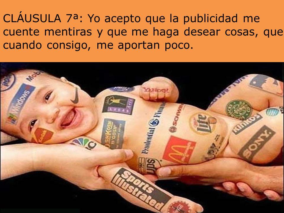 CLÁUSULA 17ª: Yo acepto que… -la felicidad es confort -el amor es sexo - Y la libertad es tener dinero para poder satisfacer todos mis deseos.