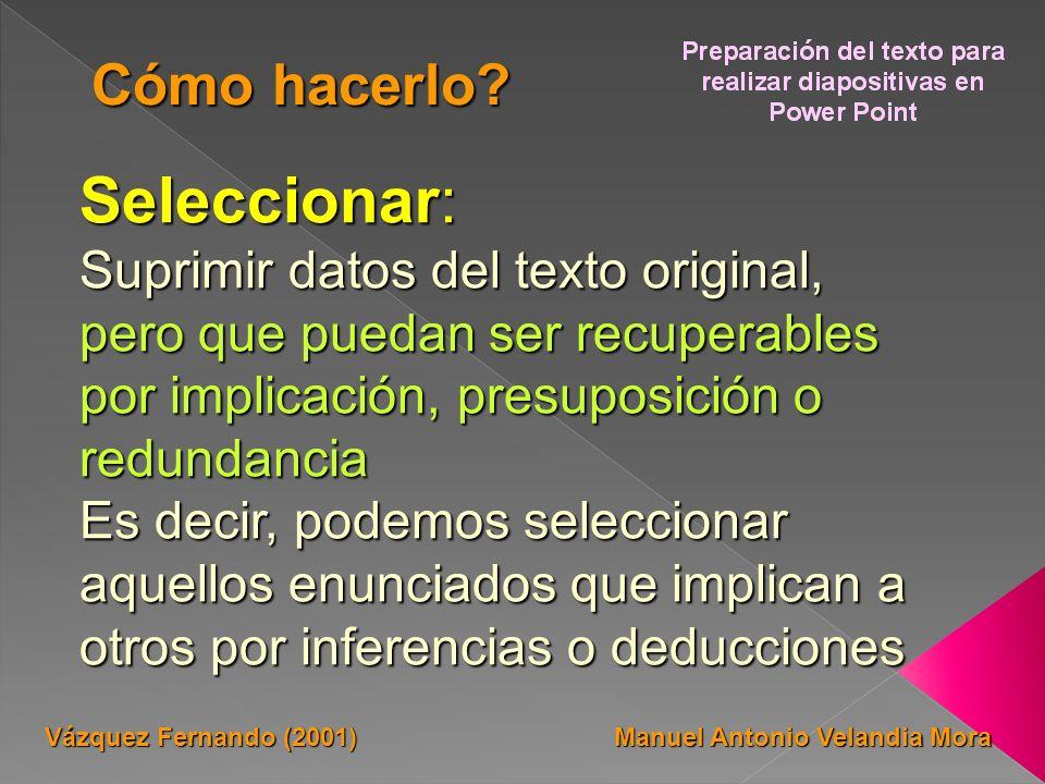 Seleccionar: Suprimir datos del texto original, pero que puedan ser recuperables por implicación, presuposición o redundancia Es decir, podemos selecc