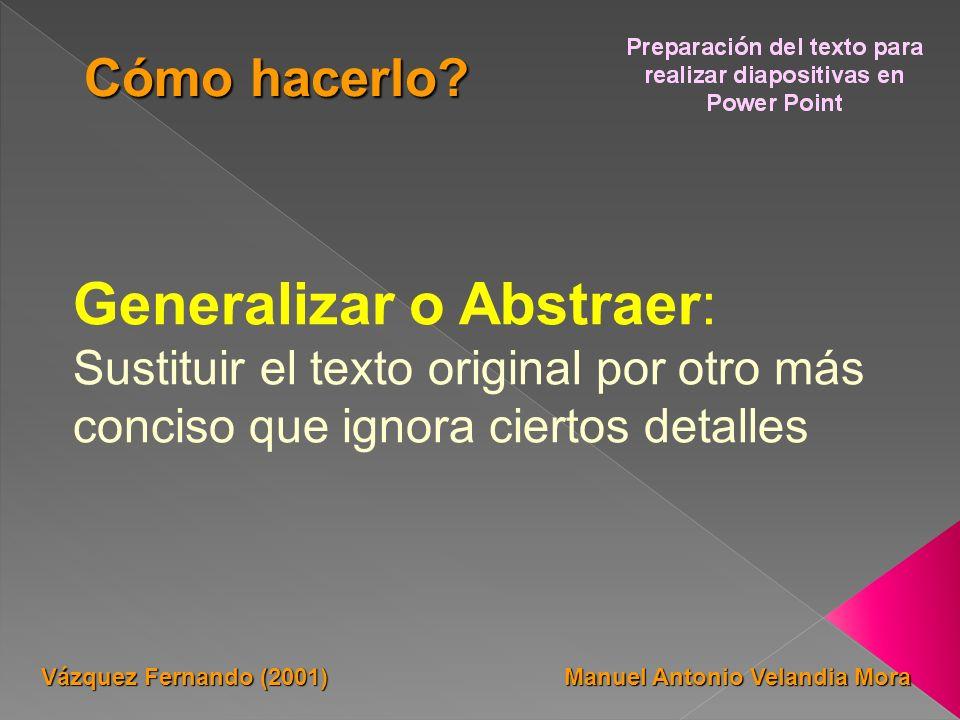 Generalizar o Abstraer: Sustituir el texto original por otro más conciso que ignora ciertos detalles Manuel Antonio Velandia Mora Vázquez Fernando (20