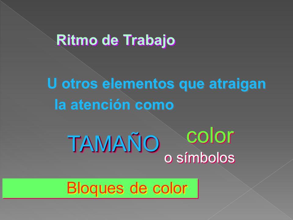 Ritmo de Trabajo U otros elementos que atraigan la atención como o símbolos color TAMAÑOTAMAÑO Bloques de color
