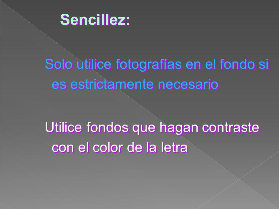 Sencillez: Solo utilice fotografías en el fondo si es estrictamente necesario Utilice fondos que hagan contraste con el color de la letra