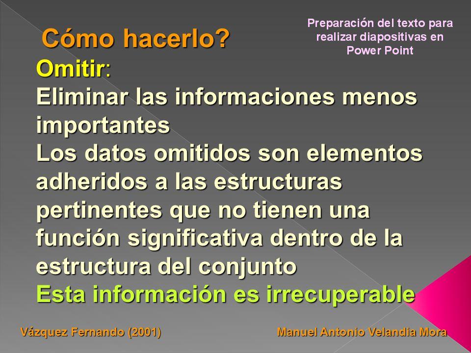 Omitir: Eliminar las informaciones menos importantes Los datos omitidos son elementos adheridos a las estructuras pertinentes que no tienen una funció