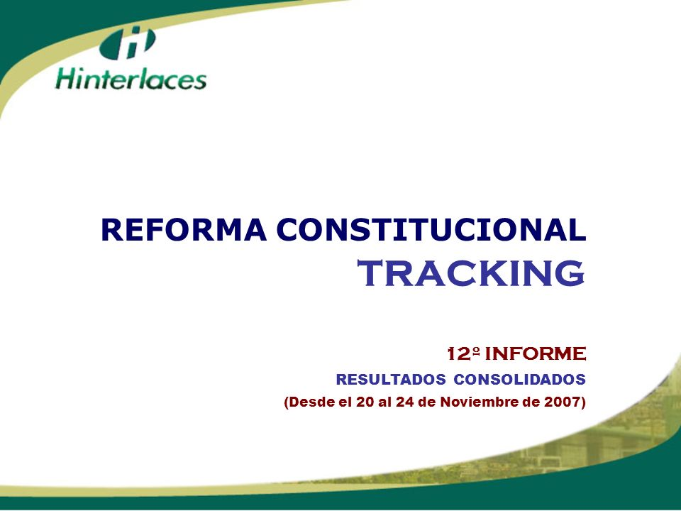 TRACKING 12º INFORME RESULTADOS CONSOLIDADOS (Desde el 20 al 24 de Noviembre de 2007) REFORMA CONSTITUCIONAL