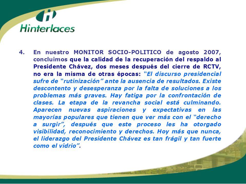 4.En nuestro MONITOR SOCIO-POLITICO de agosto 2007, concluimos que la calidad de la recuperación del respaldo al Presidente Chávez, dos meses después