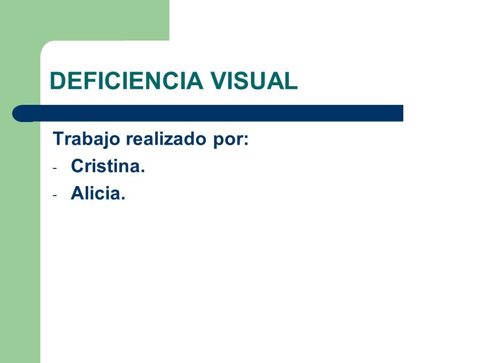 DEFICIENCIA VISUAL Trabajo realizado por: - Cristina. - Alicia.