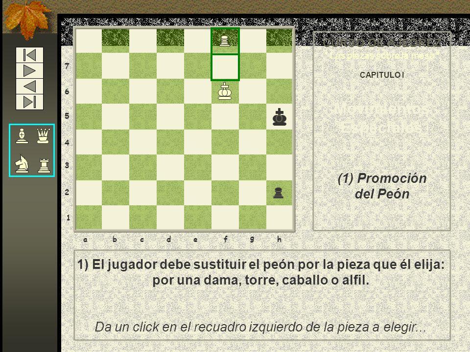 8 7 6 5 4 3 2 1 abcdef g h 1) Una peculiaridad del peón es que se transforma en otra pieza de mayor valor ( salvo en rey ) al llegar a su octava fila.