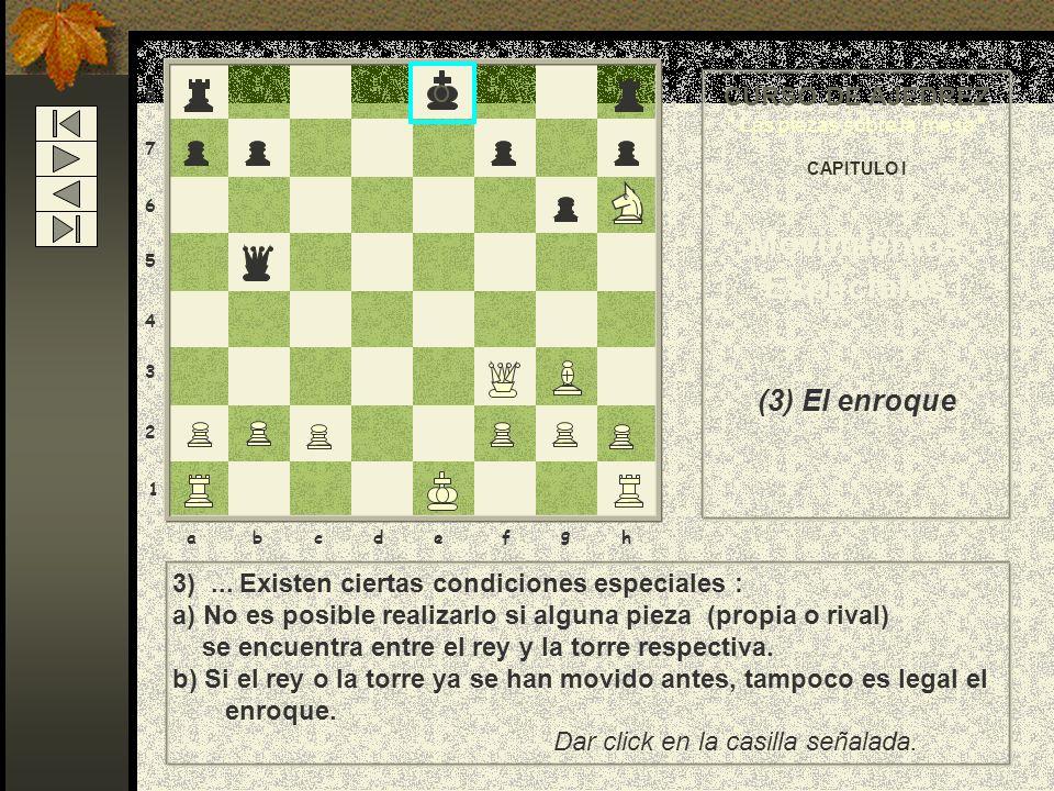 8 7 6 5 4 3 2 1 abcdef g h CURSO DE AJEDREZ Las piezas sobre la mesa CAPITULO I Movimientos Especiales (3) El enroque 3)... Esta jugada se utiliza par