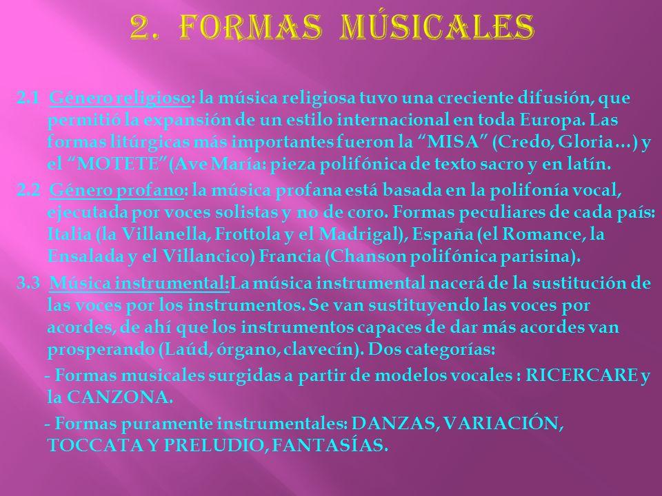 2.1 Género religioso: la música religiosa tuvo una creciente difusión, que permitió la expansión de un estilo internacional en toda Europa. Las formas