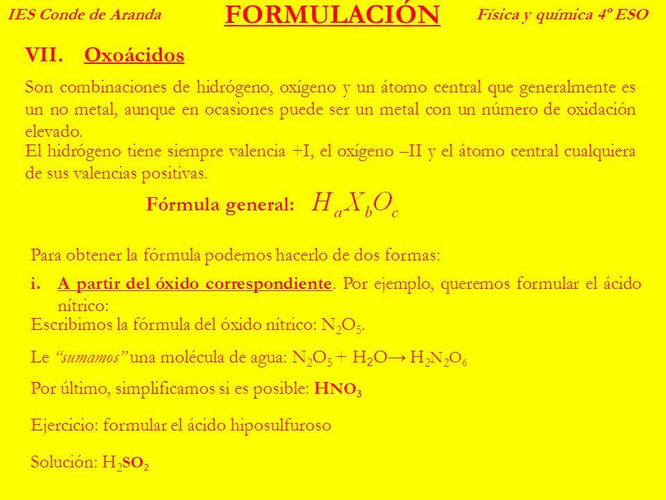 FORMULACIÓN VII.Oxoácidos IES Conde de ArandaFísica y química 4º ESO Son combinaciones de hidrógeno, oxígeno y un átomo central que generalmente es un