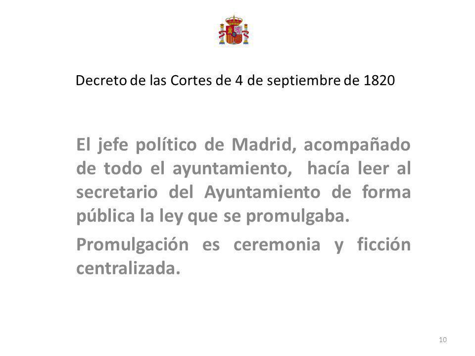 Decreto de las Cortes de 4 de septiembre de 1820 El jefe político de Madrid, acompañado de todo el ayuntamiento, hacía leer al secretario del Ayuntami