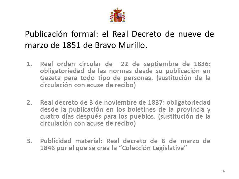 Publicación formal: el Real Decreto de nueve de marzo de 1851 de Bravo Murillo. 1.Real orden circular de 22 de septiembre de 1836: obligatoriedad de l