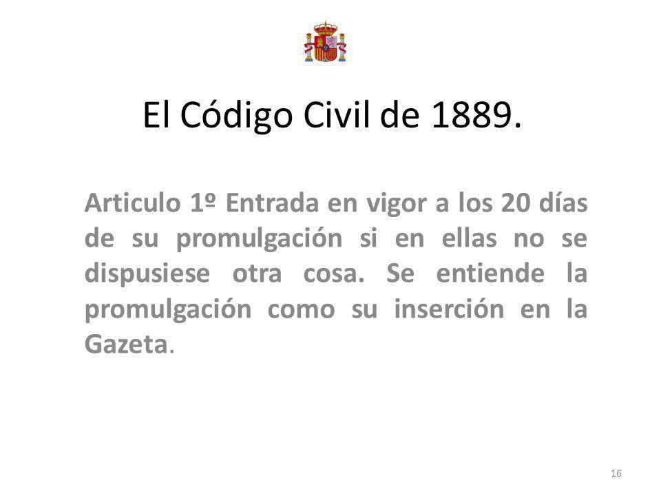 El Código Civil de 1889. Articulo 1º Entrada en vigor a los 20 días de su promulgación si en ellas no se dispusiese otra cosa. Se entiende la promulga