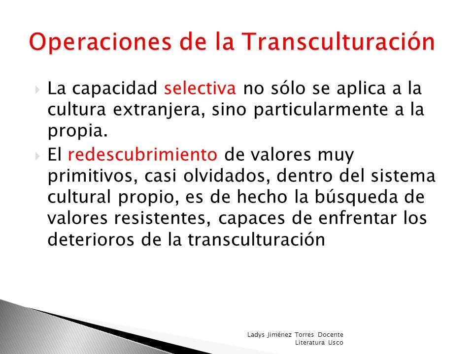 En este proceso de transculturación se efectúan por lo tanto las cuatro operaciones pérdidas, selecciones, redescubrimientos e incorporaciones estas y