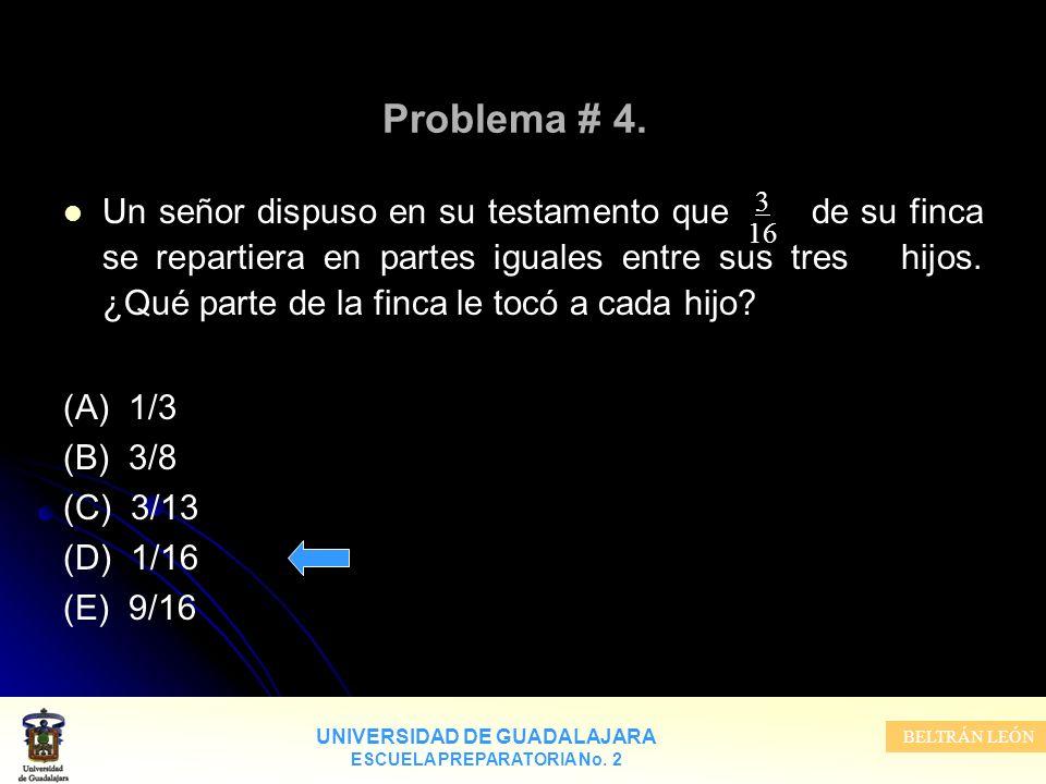 UNIVERSIDAD DE GUADALAJARA ESCUELA PREPARATORIA No. 2 BELTRÁN LEÓN Problema # 4. Un señor dispuso en su testamento que de su finca se repartiera en pa