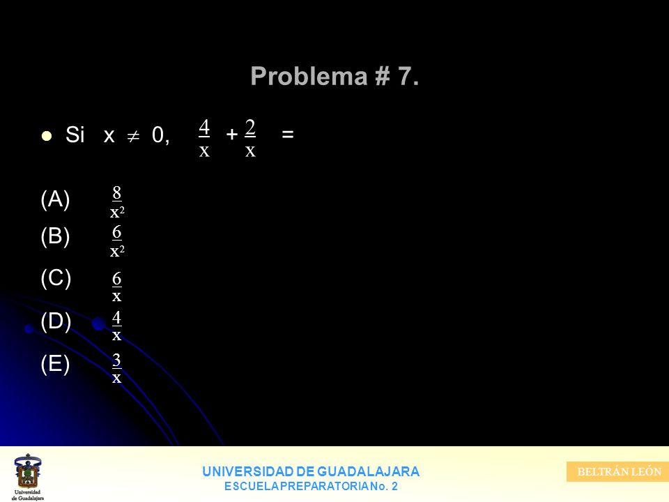 UNIVERSIDAD DE GUADALAJARA ESCUELA PREPARATORIA No. 2 BELTRÁN LEÓN Problema # 7. Si x 0, + = (A) (B) (C) (D) (E) 4x4x 2x2x 3x3x 4x4x 6x6x 6x26x2 8x28x