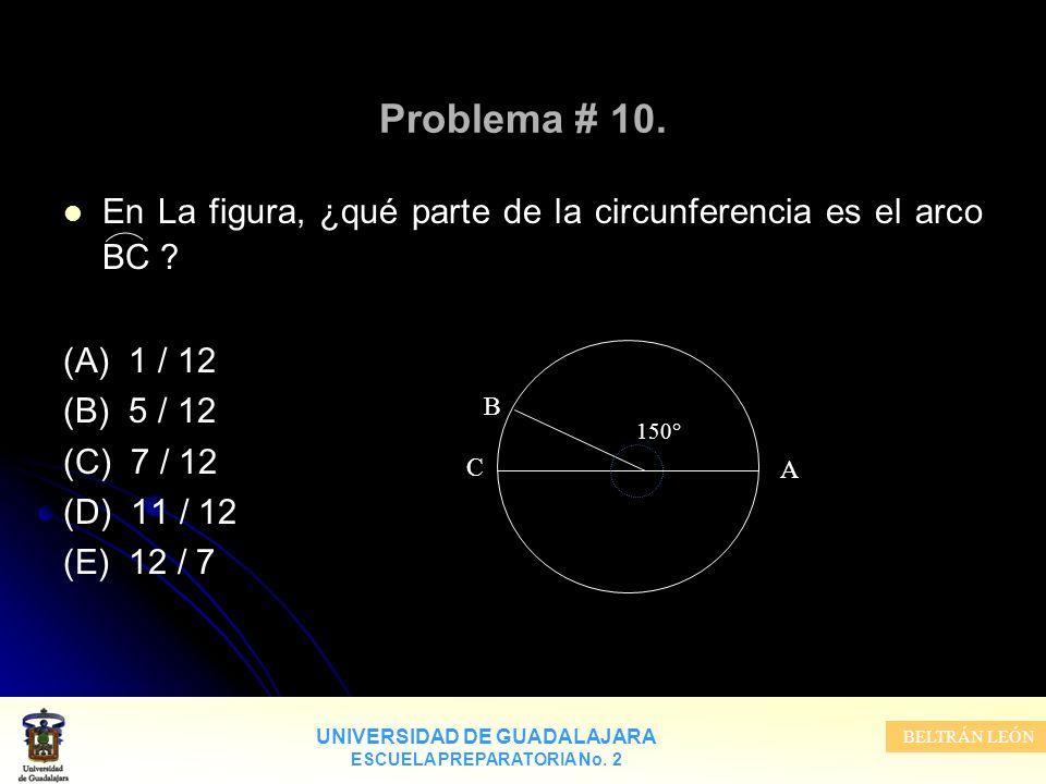 UNIVERSIDAD DE GUADALAJARA ESCUELA PREPARATORIA No. 2 BELTRÁN LEÓN Problema # 10. En La figura, ¿qué parte de la circunferencia es el arco BC ? (A) 1