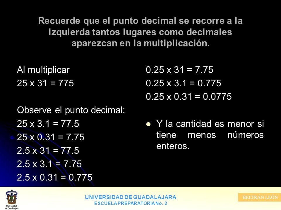 UNIVERSIDAD DE GUADALAJARA ESCUELA PREPARATORIA No. 2 BELTRÁN LEÓN Recuerde que el punto decimal se recorre a la izquierda tantos lugares como decimal