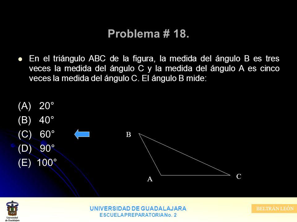 UNIVERSIDAD DE GUADALAJARA ESCUELA PREPARATORIA No. 2 BELTRÁN LEÓN Problema # 18. En el triángulo ABC de la figura, la medida del ángulo B es tres vec