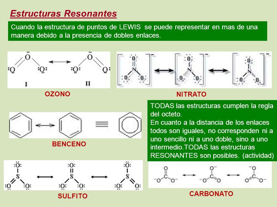 Estructuras Resonantes Cuando la estructura de puntos de LEWIS se puede representar en mas de una manera debido a la presencia de dobles enlaces.
