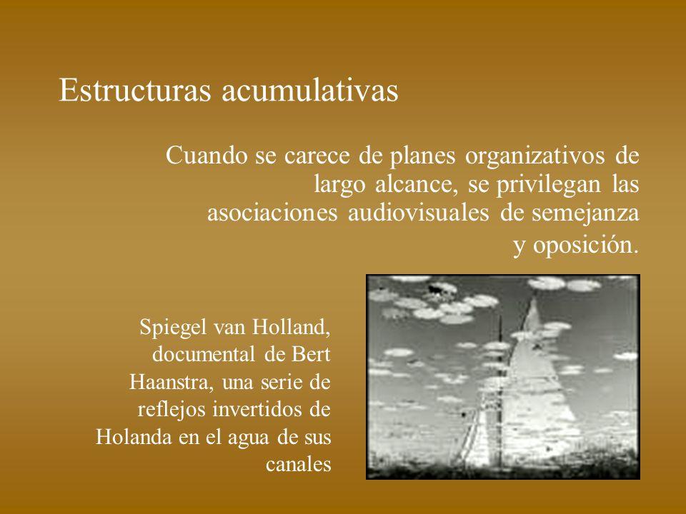 Estructuras acumulativas Cuando se carece de planes organizativos de largo alcance, se privilegan las asociaciones audiovisuales de semejanza y oposic