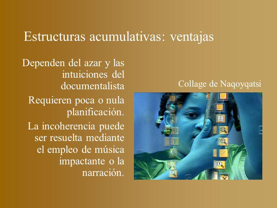 Estructuras acumulativas: ventajas Dependen del azar y las intuiciones del documentalista Requieren poca o nula planificación. La incoherencia puede s