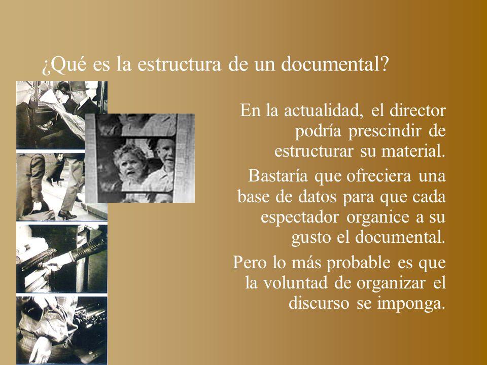 ¿Qué es la estructura de un documental? En la actualidad, el director podría prescindir de estructurar su material. Bastaría que ofreciera una base de