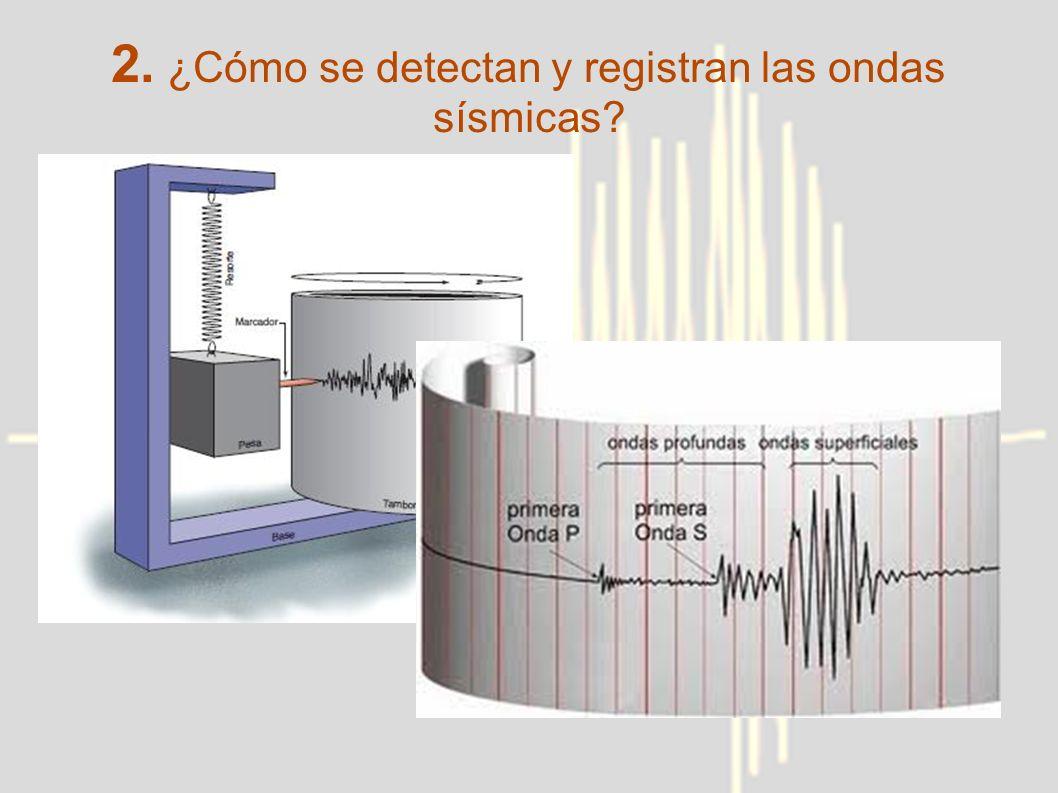 2. ¿Cómo se detectan y registran las ondas sísmicas?