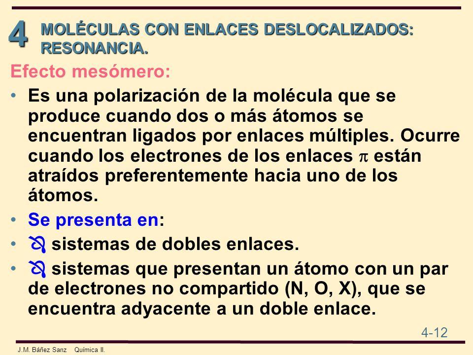 4 4-12 J.M. Báñez Sanz Química II. MOLÉCULAS CON ENLACES DESLOCALIZADOS: RESONANCIA. Efecto mesómero: Es una polarización de la molécula que se produc