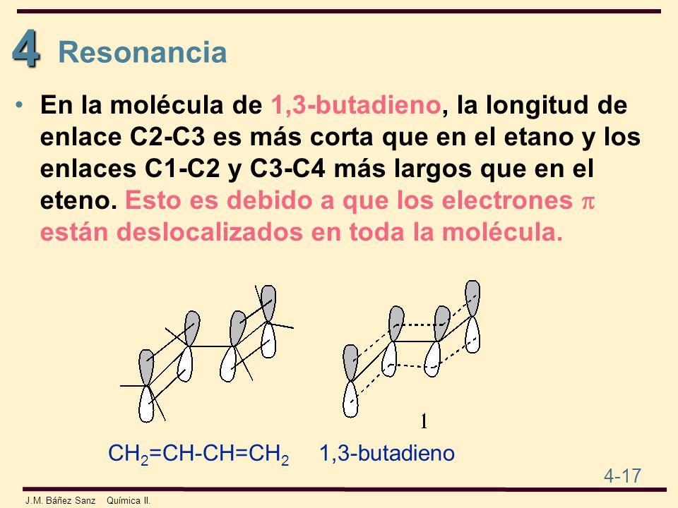 4 4-17 J.M. Báñez Sanz Química II. En la molécula de 1,3-butadieno, la longitud de enlace C2-C3 es más corta que en el etano y los enlaces C1-C2 y C3-